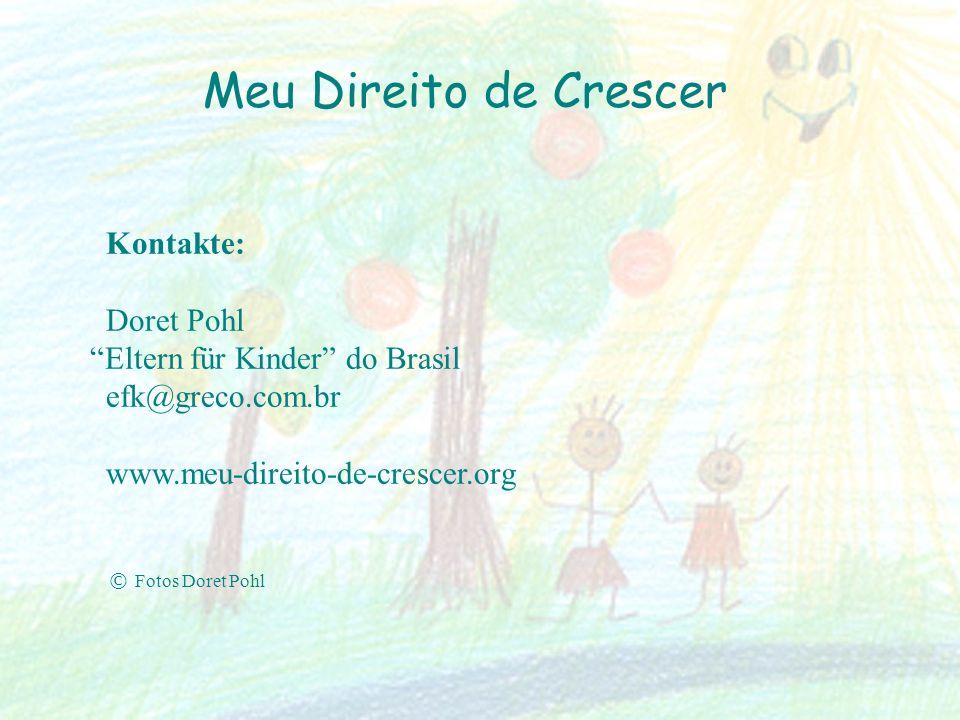 Kontakte: Doret Pohl Eltern für Kinder do Brasil efk@greco.com.br www.meu-direito-de-crescer.org © Fotos Doret Pohl Meu Direito de Crescer
