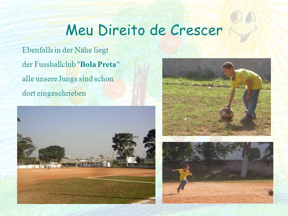 Meu Direito de Crescer Ebenfalls in der Nähe liegt der Fussballclub