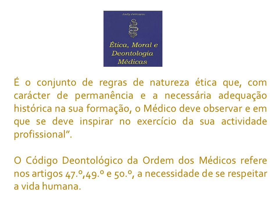 É o conjunto de regras de natureza ética que, com carácter de permanência e a necessária adequação histórica na sua formação, o Médico deve observar e