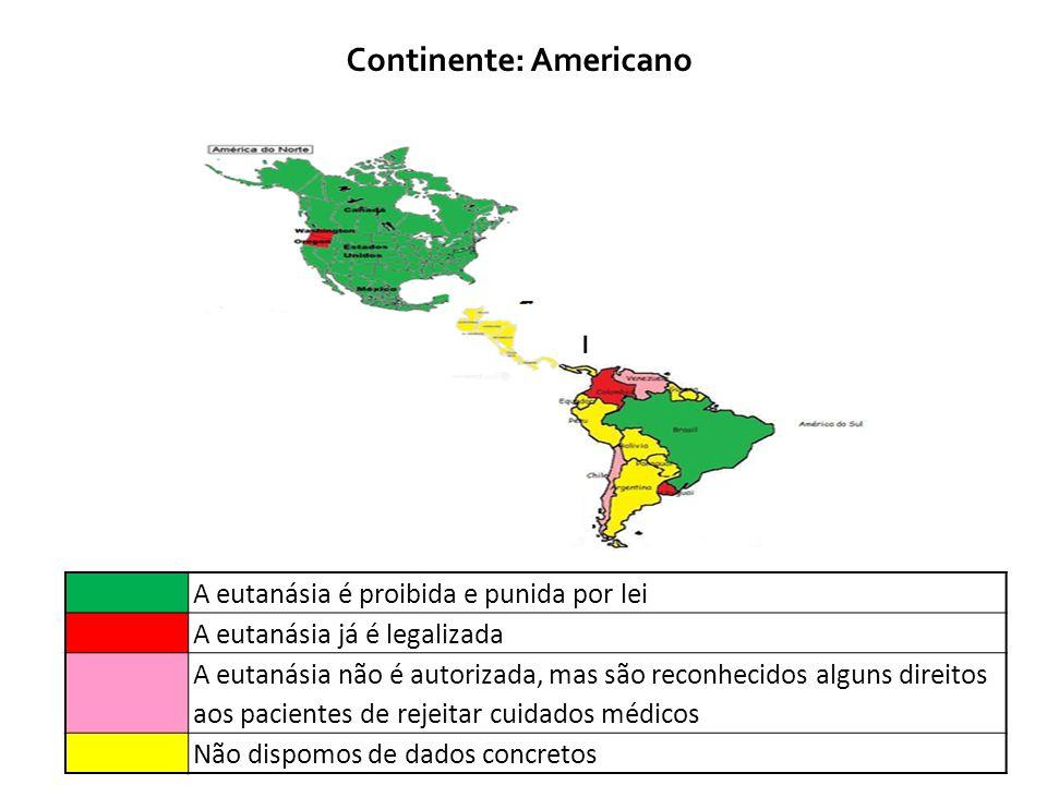 Continente: Americano A eutanásia é proibida e punida por lei A eutanásia já é legalizada A eutanásia não é autorizada, mas são reconhecidos alguns di