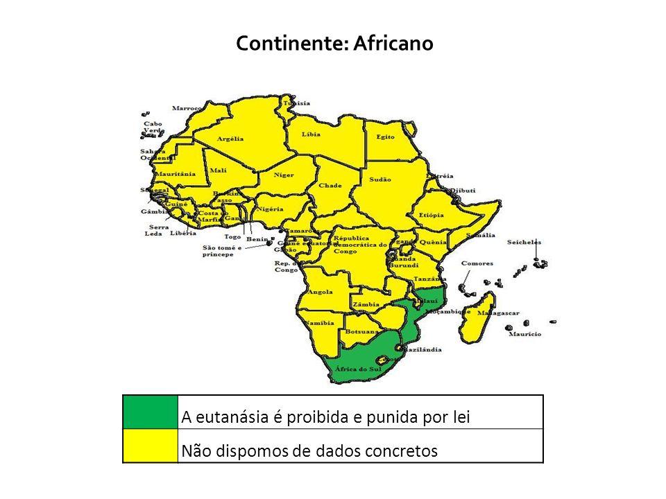 Continente: Africano A eutanásia é proibida e punida por lei Não dispomos de dados concretos