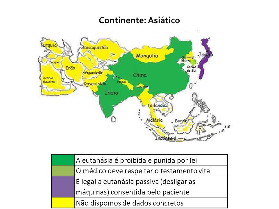 Continente: Asiático A eutanásia é proibida e punida por lei O médico deve respeitar o testamento vital É legal a eutanásia passiva (desligar as máqui
