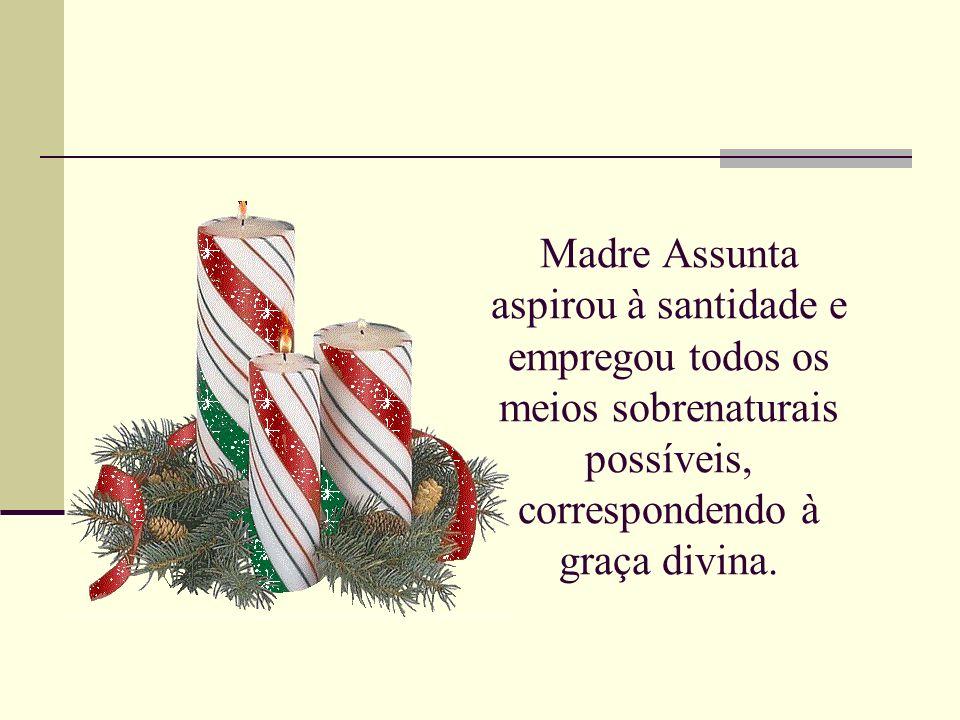 Madre Assunta aspirou à santidade e empregou todos os meios sobrenaturais possíveis, correspondendo à graça divina.
