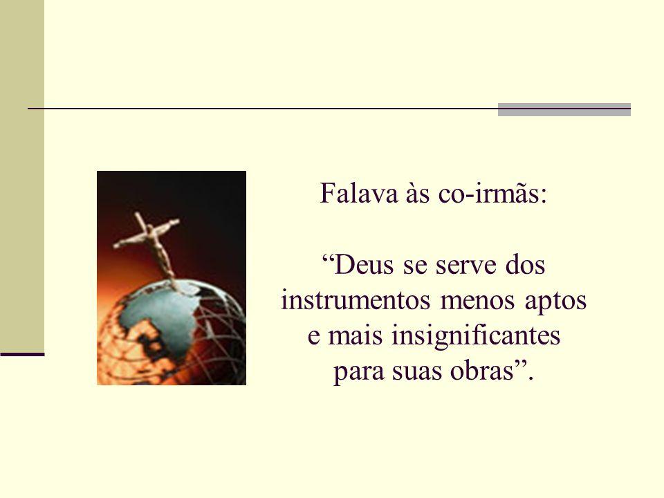 Falava às co-irmãs: Deus se serve dos instrumentos menos aptos e mais insignificantes para suas obras.