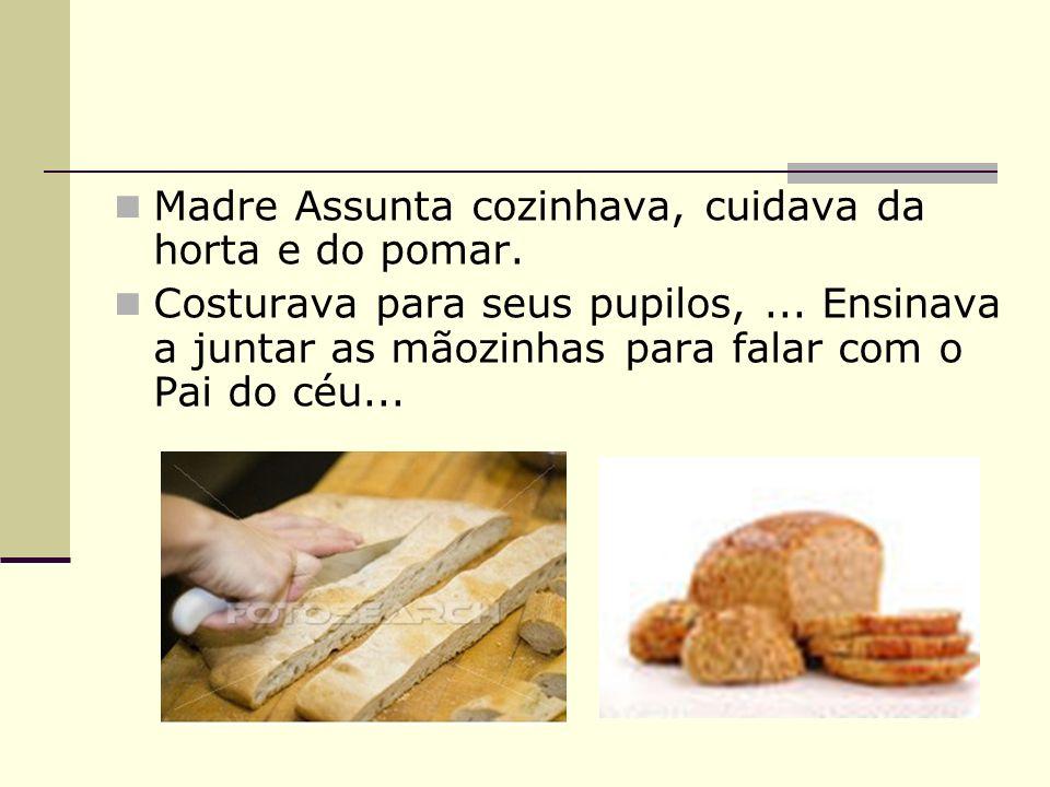 Madre Assunta cozinhava, cuidava da horta e do pomar. Costurava para seus pupilos,... Ensinava a juntar as mãozinhas para falar com o Pai do céu...