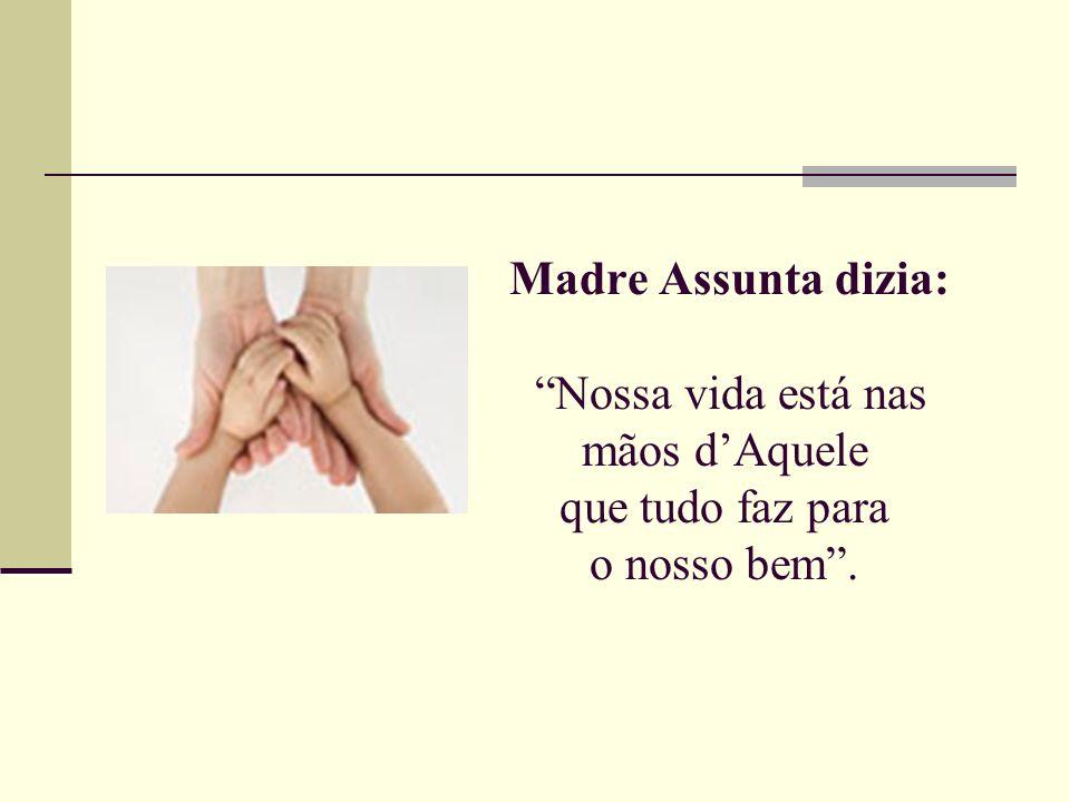 Madre Assunta dizia: Nossa vida está nas mãos dAquele que tudo faz para o nosso bem.