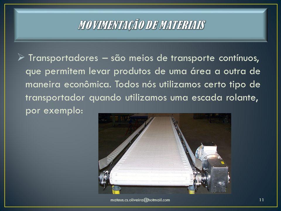 Transportadores – são meios de transporte contínuos, que permitem levar produtos de uma área a outra de maneira econômica. Todos nós utilizamos certo