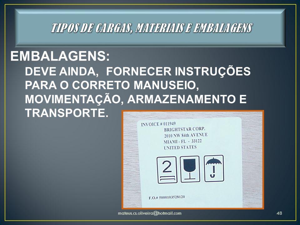 mateus.cs.oliveira@hotmail.com48 EMBALAGENS: DEVE AINDA, FORNECER INSTRUÇÕES PARA O CORRETO MANUSEIO, MOVIMENTAÇÃO, ARMAZENAMENTO E TRANSPORTE.