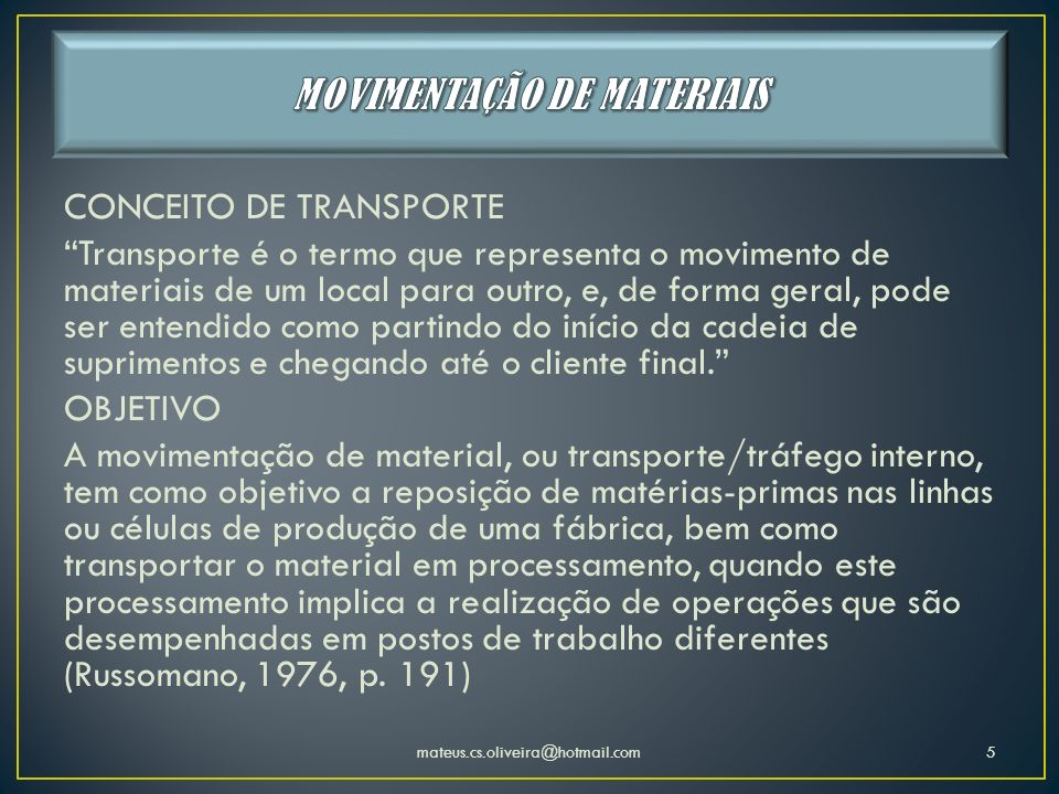 CONCEITO DE TRANSPORTE Transporte é o termo que representa o movimento de materiais de um local para outro, e, de forma geral, pode ser entendido como