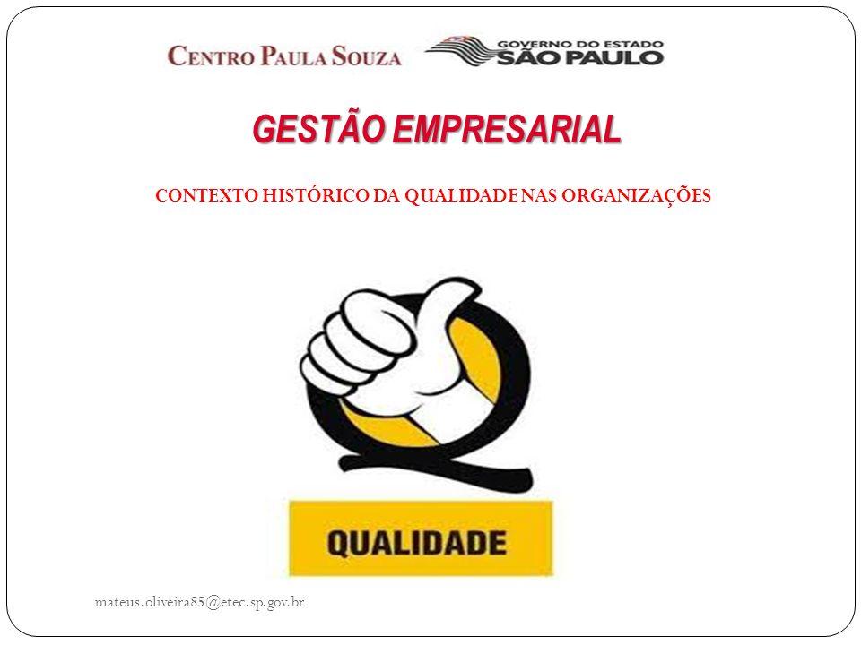 mateus.oliveira85@etec.sp.gov.br GESTÃO EMPRESARIAL CONTEXTO HISTÓRICO DA QUALIDADE NAS ORGANIZAÇÕES