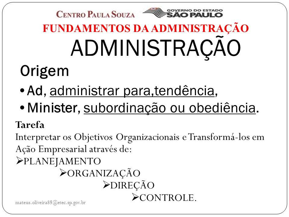 ADMINISTRAÇÃO Origem Ad, administrar para,tendência, Minister, subordinação ou obediência.