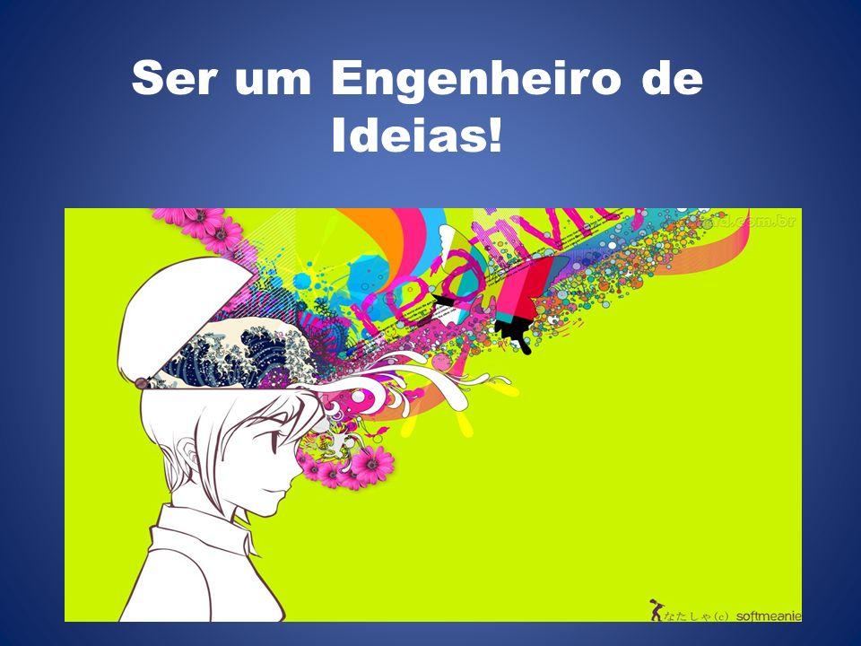 Ser um Engenheiro de Ideias!
