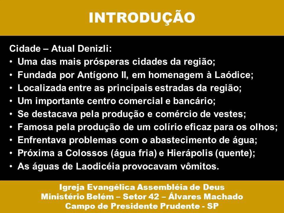 INTRODUÇÃO Cidade – Atual Denizli: Uma das mais prósperas cidades da região; Fundada por Antígono II, em homenagem à Laódice; Localizada entre as prin