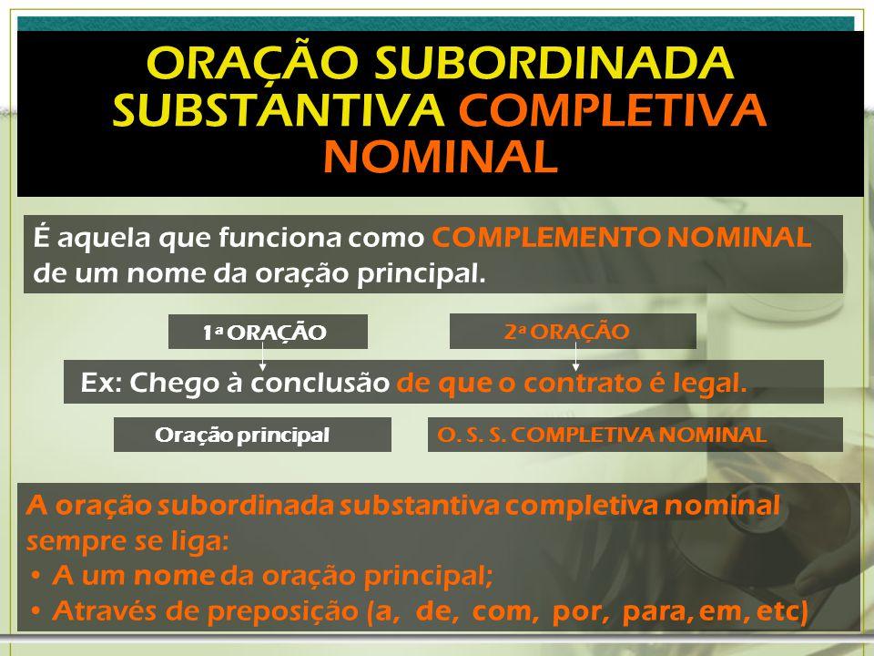 ORAÇÃO SUBORDINADA SUBSTANTIVA PREDICATIVA É aquela que funciona como PREDICATIVO DO SUJEITO da oração principal.