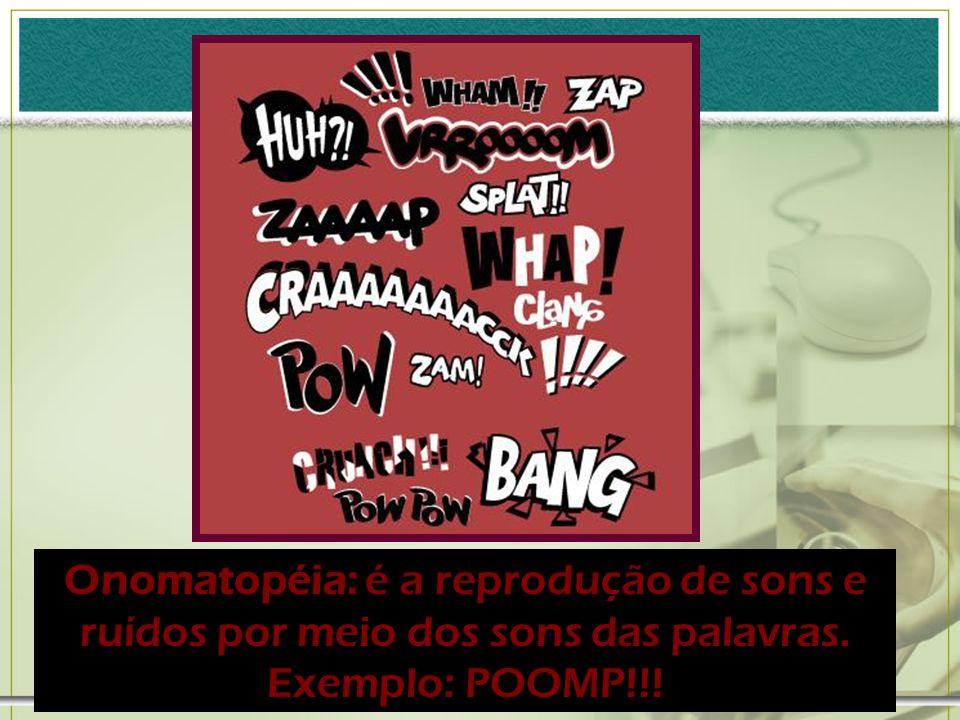 Prosopopéia ou personificação: consiste em atribuir atitudes inanimadas ou humanas a seres inanimados ou irracionais.
