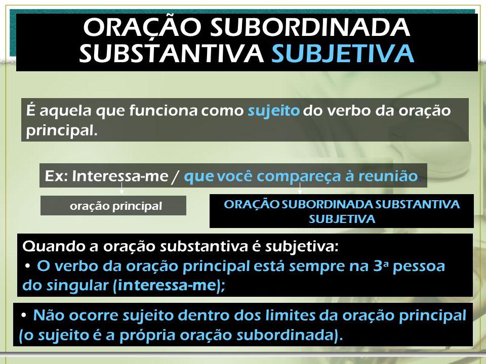 O. S. SUBSTANTIVAS... Orações subordinadas substantivas ligadas ao verbo da oração principal. Se uma oração subordinada substantiva vem ligada ao verb