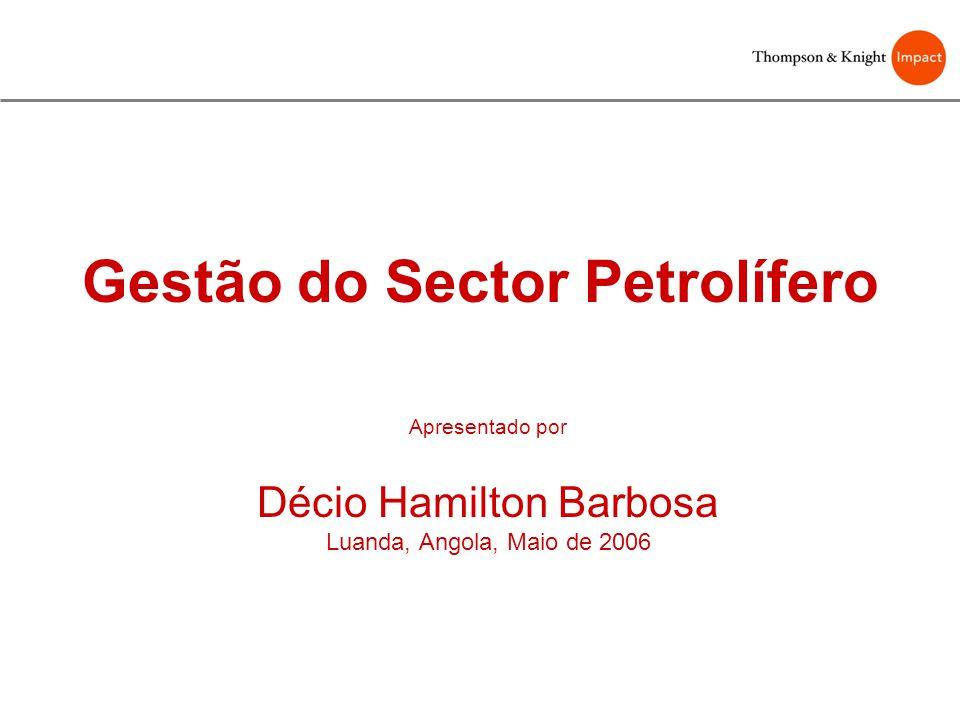 Gestão do Sector Petrolífero Apresentado por Décio Hamilton Barbosa Luanda, Angola, Maio de 2006