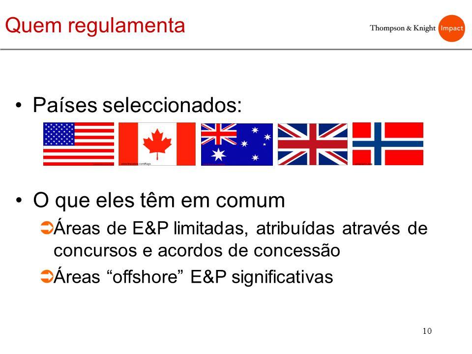 10 Países seleccionados: O que eles têm em comum Áreas de E&P limitadas, atribuídas através de concursos e acordos de concessão Áreas offshore E&P sig