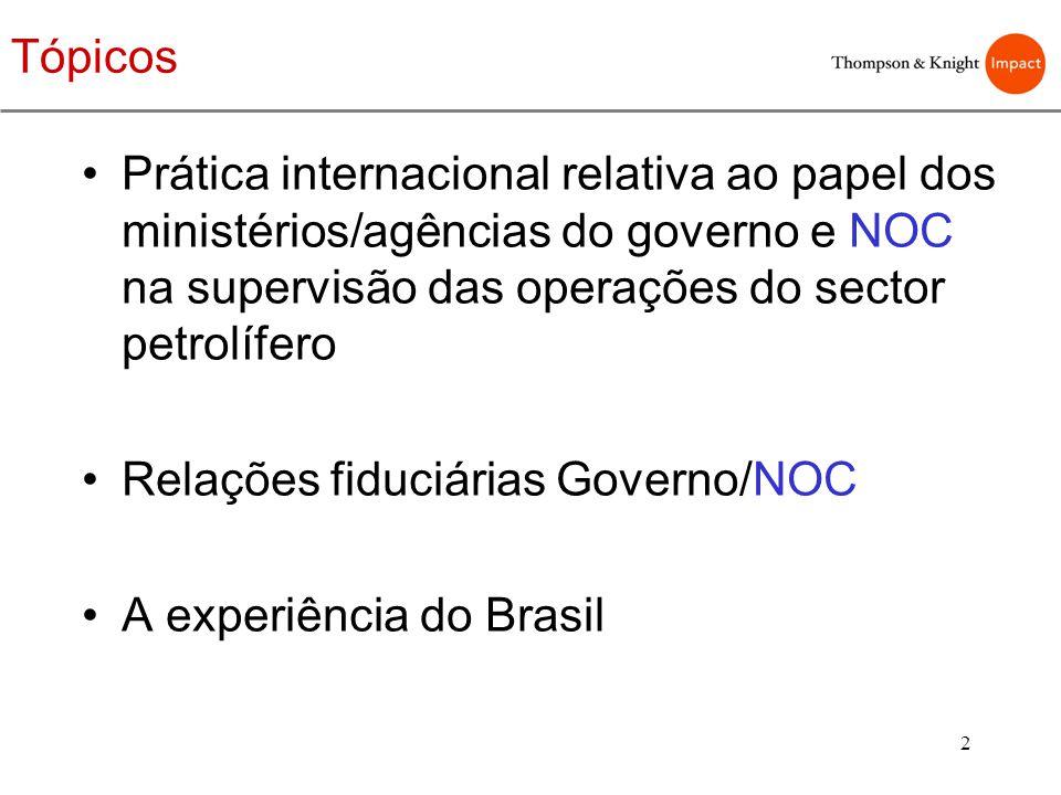2 Tópicos Prática internacional relativa ao papel dos ministérios/agências do governo e NOC na supervisão das operações do sector petrolífero Relações
