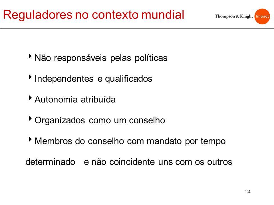 24 Não responsáveis pelas políticas Independentes e qualificados Autonomia atribuída Organizados como um conselho Membros do conselho com mandato por