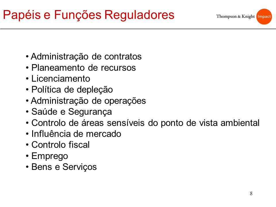 8 Papéis e Funções Reguladores Administração de contratos Planeamento de recursos Licenciamento Política de depleção Administração de operações Saúde