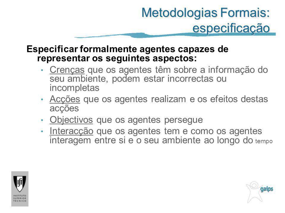 Metodologias Formais: especificação Especificar formalmente agentes capazes de representar os seguintes aspectos: Crenças que os agentes têm sobre a i