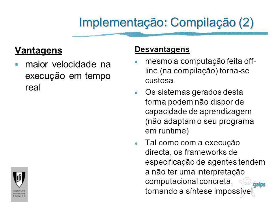 ImplementaçãoCompilação (2) Implementação: Compilação (2) Desvantagens mesmo a computação feita off- line (na compilação) torna-se custosa. Os sistema