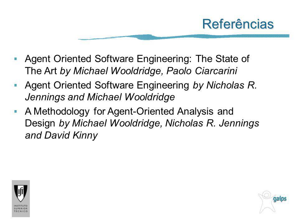 Referências Agent Oriented Software Engineering: The State of The Art by Michael Wooldridge, Paolo Ciarcarini Agent Oriented Software Engineering by Nicholas R.