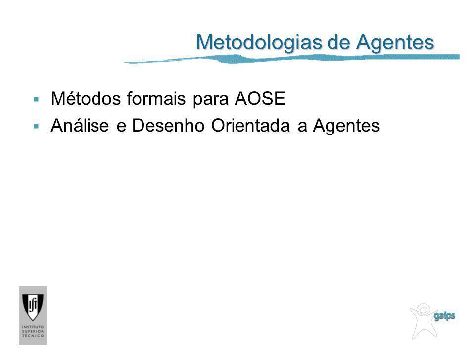 Metodologias de Agentes Métodos formais para AOSE Análise e Desenho Orientada a Agentes