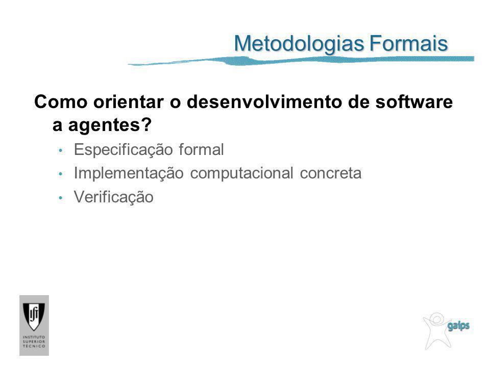 Metodologias Formais Como orientar o desenvolvimento de software a agentes? Especificação formal Implementação computacional concreta Verificação