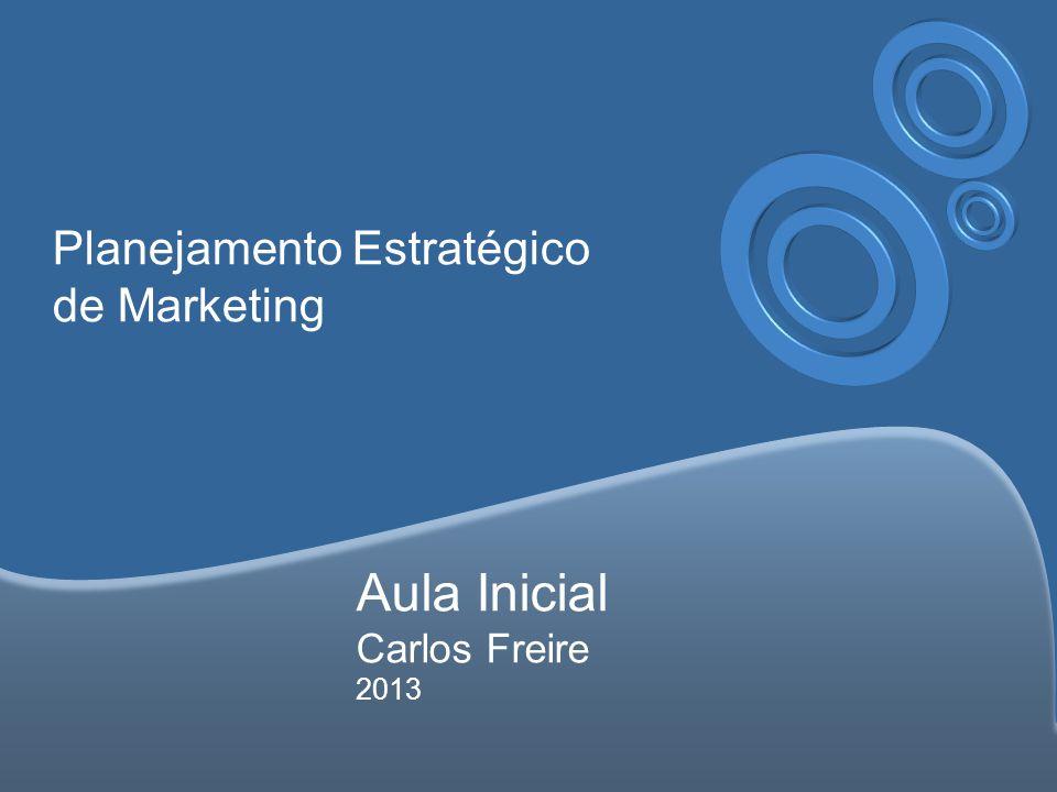 Aula Inicial Carlos Freire 2013 Planejamento Estratégico de Marketing