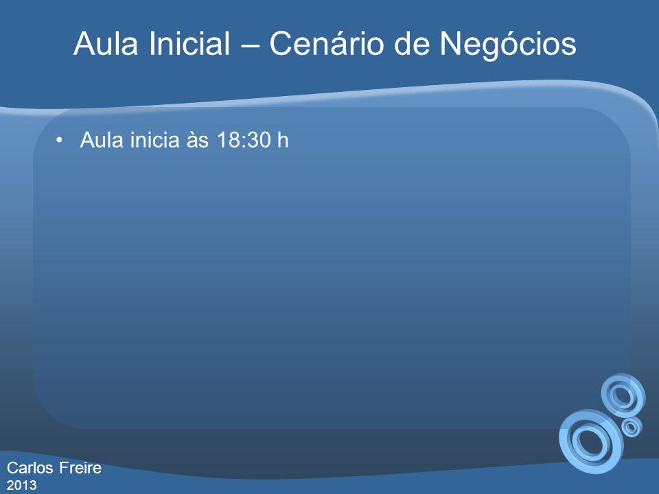 Aula inicia às 18:30 h Carlos Freire 2013