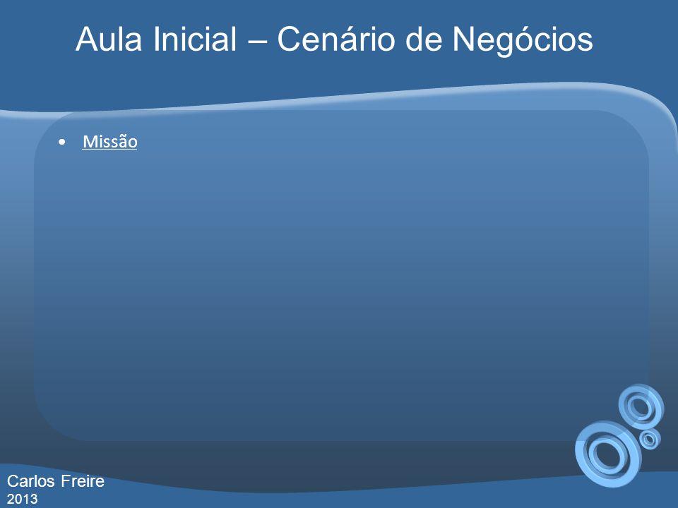 Aula Inicial – Cenário de Negócios Missão Carlos Freire 2013