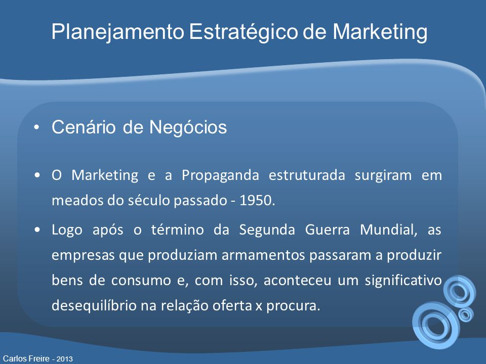 Planejamento Estratégico de Marketing Cenário de Negócios O Marketing e a Propaganda estruturada surgiram em meados do século passado - 1950.