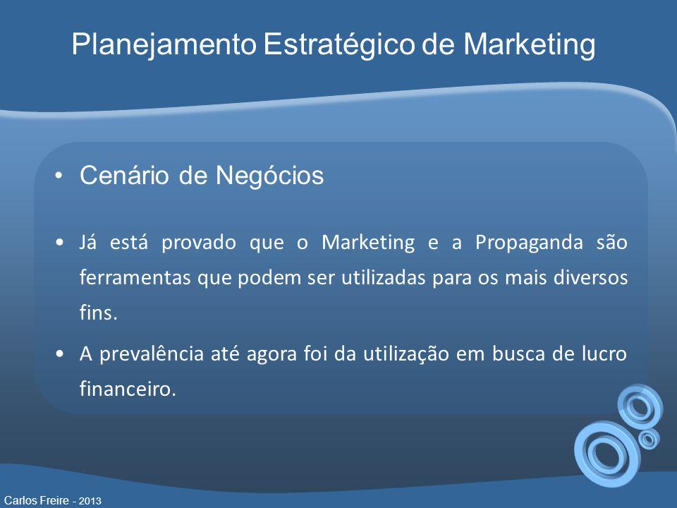 Cenário de Negócios Já está provado que o Marketing e a Propaganda são ferramentas que podem ser utilizadas para os mais diversos fins.