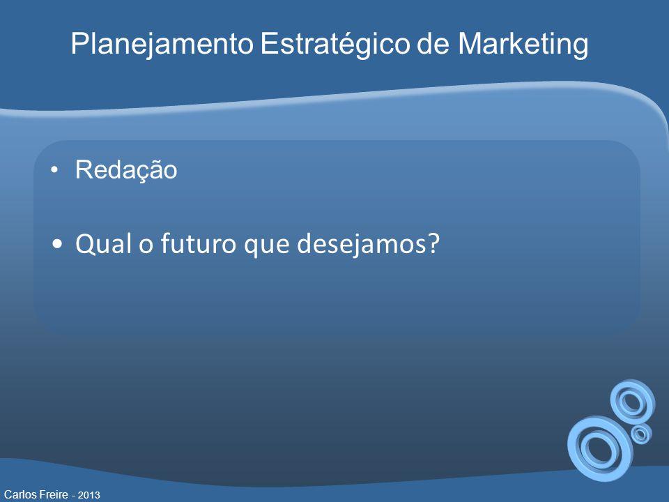 Redação Qual o futuro que desejamos? Carlos Freire - 2013 Planejamento Estratégico de Marketing