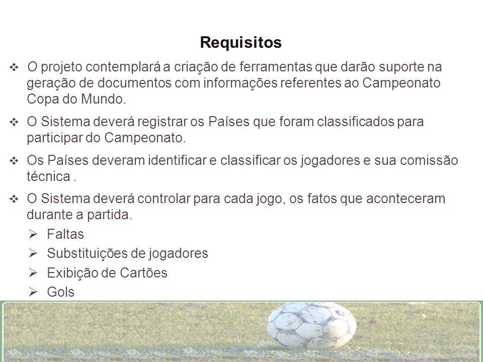 Requisitos O projeto contemplará a criação de ferramentas que darão suporte na geração de documentos com informações referentes ao Campeonato Copa do