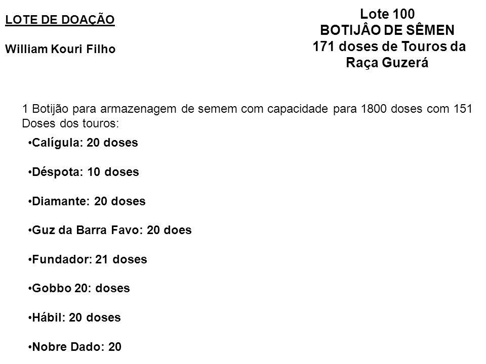 LOTE DE DOAÇÃO William Kouri Filho Lote 100 BOTIJÂO DE SÊMEN 171 doses de Touros da Raça Guzerá 1 Botijão para armazenagem de semem com capacidade par