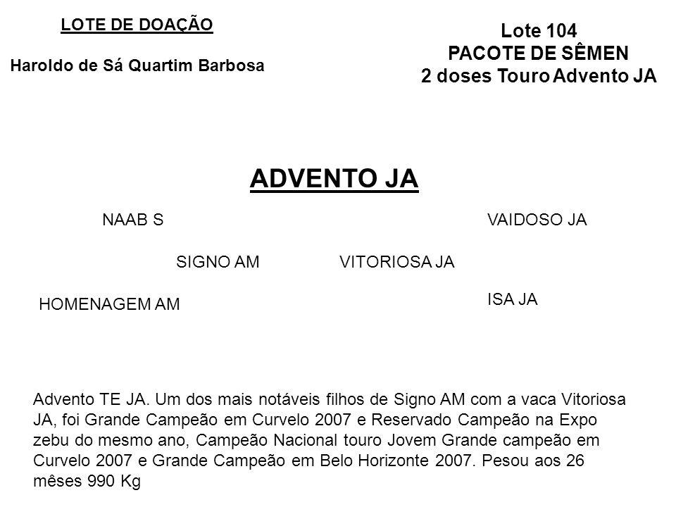 Lote 104 PACOTE DE SÊMEN 2 doses Touro Advento JA ADVENTO JA LOTE DE DOAÇÃO Haroldo de Sá Quartim Barbosa SIGNO AMVITORIOSA JA Advento TE JA.