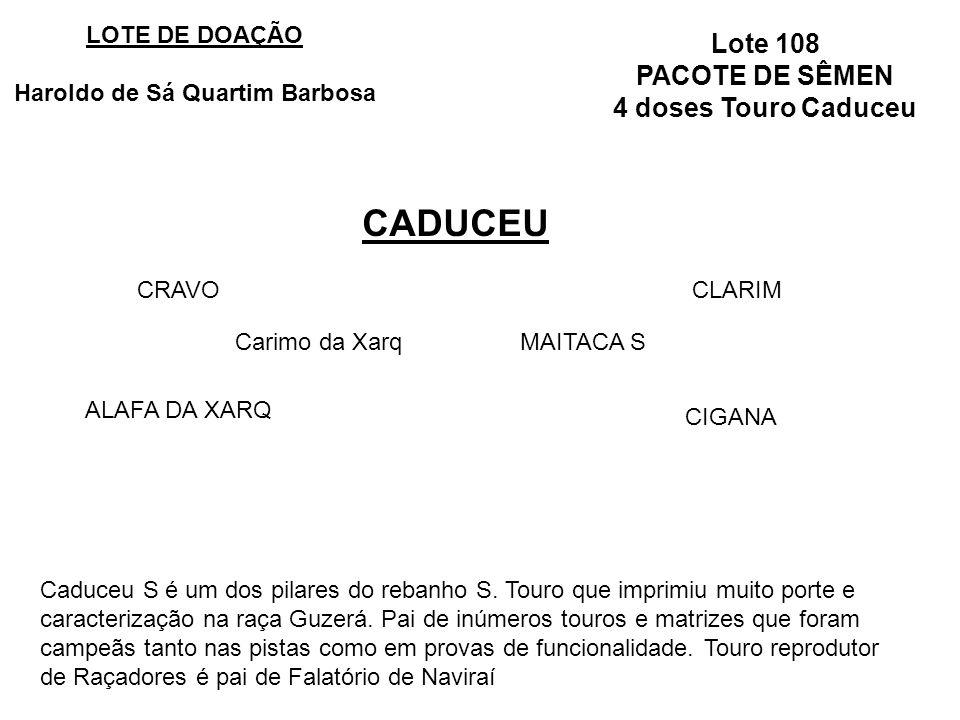 Lote 108 PACOTE DE SÊMEN 4 doses Touro Caduceu CADUCEU LOTE DE DOAÇÃO Haroldo de Sá Quartim Barbosa Carimo da XarqMAITACA S CRAVO ALAFA DA XARQ CIGANA