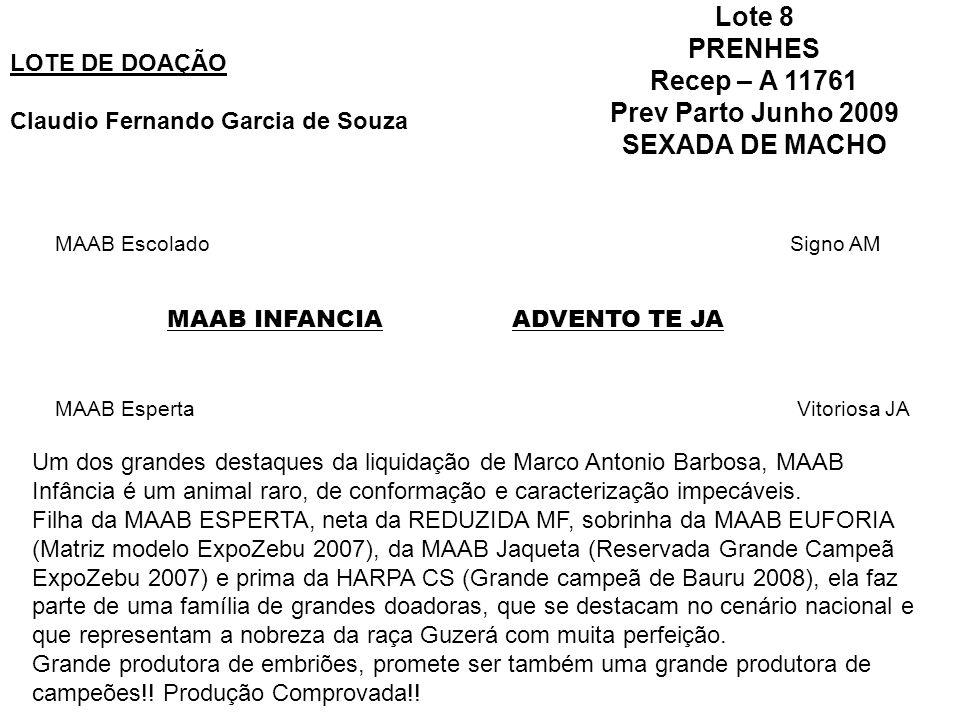Lote 8 PRENHES Recep – A 11761 Prev Parto Junho 2009 SEXADA DE MACHO LOTE DE DOAÇÃO Claudio Fernando Garcia de Souza MAAB INFANCIAADVENTO TE JA MAAB E