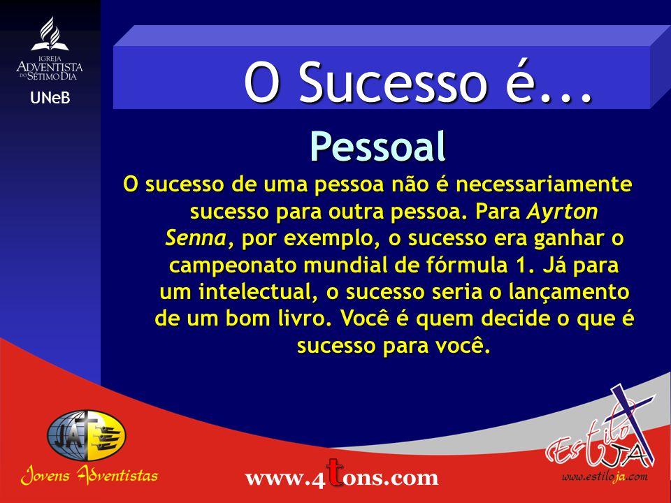 O Sucesso é...Pessoal O sucesso de uma pessoa não é necessariamente sucesso para outra pessoa.