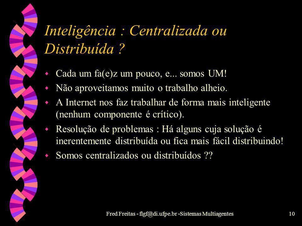 Propriedades w Autonomia (IA) raciocínio, comportamento guiado por objetivos reatividade w Adaptabilidade & aprendizagem (IA) w Comunicação => Coopera