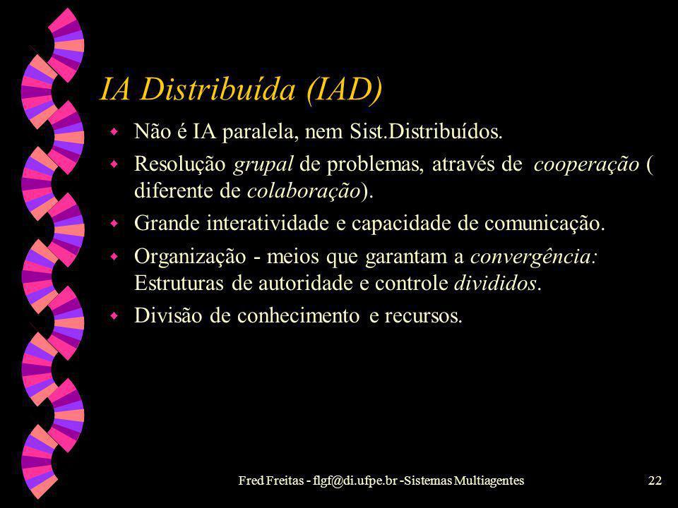 Fred Freitas - flgf@di.ufpe.br -Sistemas Multiagentes21 IA Distribuída - Sistemas Multiagentes w Complementa a metáfora psicológica com uma sociológic