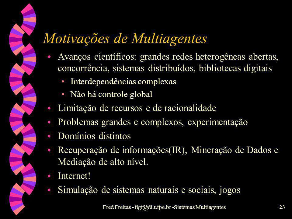 Fred Freitas - flgf@di.ufpe.br -Sistemas Multiagentes22 IA Distribuída (IAD) w Não é IA paralela, nem Sist.Distribuídos. w Resolução grupal de problem