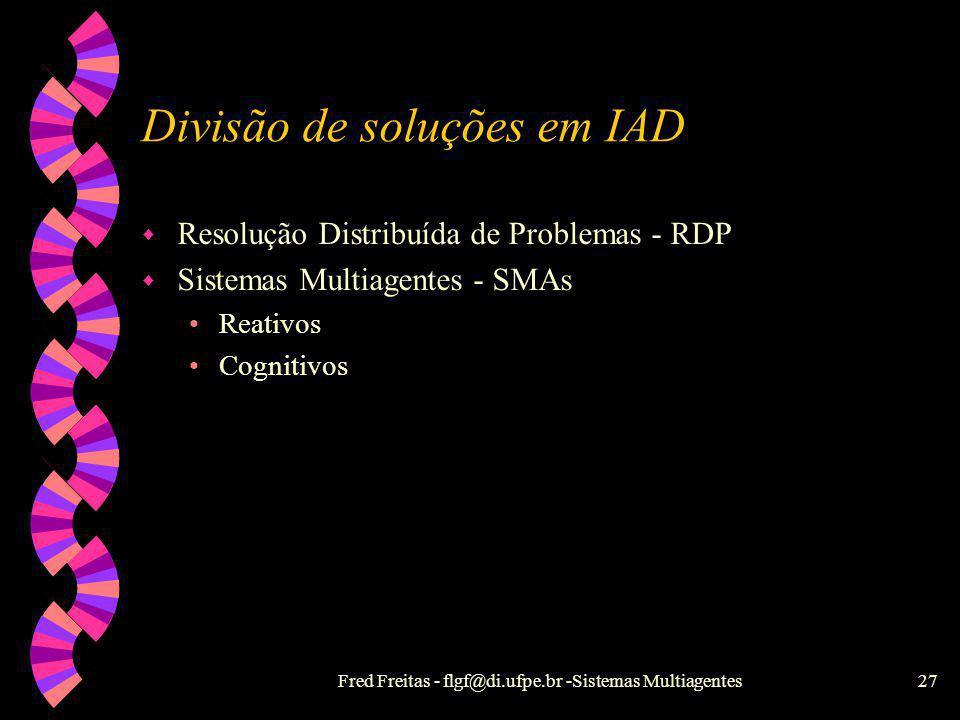 Fred Freitas - flgf@di.ufpe.br -Sistemas Multiagentes26 Noção Forte de Agente - Lógicas w Difícil formalização : crenças exigem lógicas mais complexas