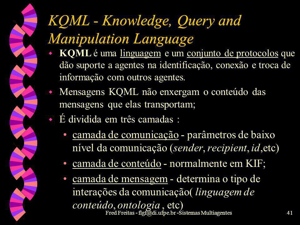 Fred Freitas - flgf@di.ufpe.br -Sistemas Multiagentes40 Knowledge Sharing Effort (KSE) w Desenvolver infra-estrutura para reuso e compartilhamento de