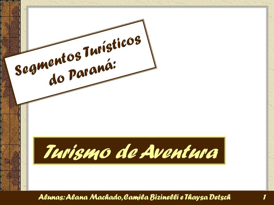 Segmentos Turísticos do Paraná: Turismo de Aventura Alunas: Alana Machado, Camila Bizinelli e Thaysa Detsch 1