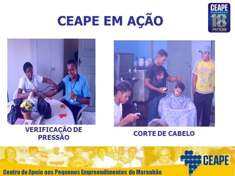Centro de Apoio aos Pequenos Empreendimentos do Maranhão CEAPE EM AÇÃO VERIFICAÇÃO DE PRESSÃO CORTE DE CABELO