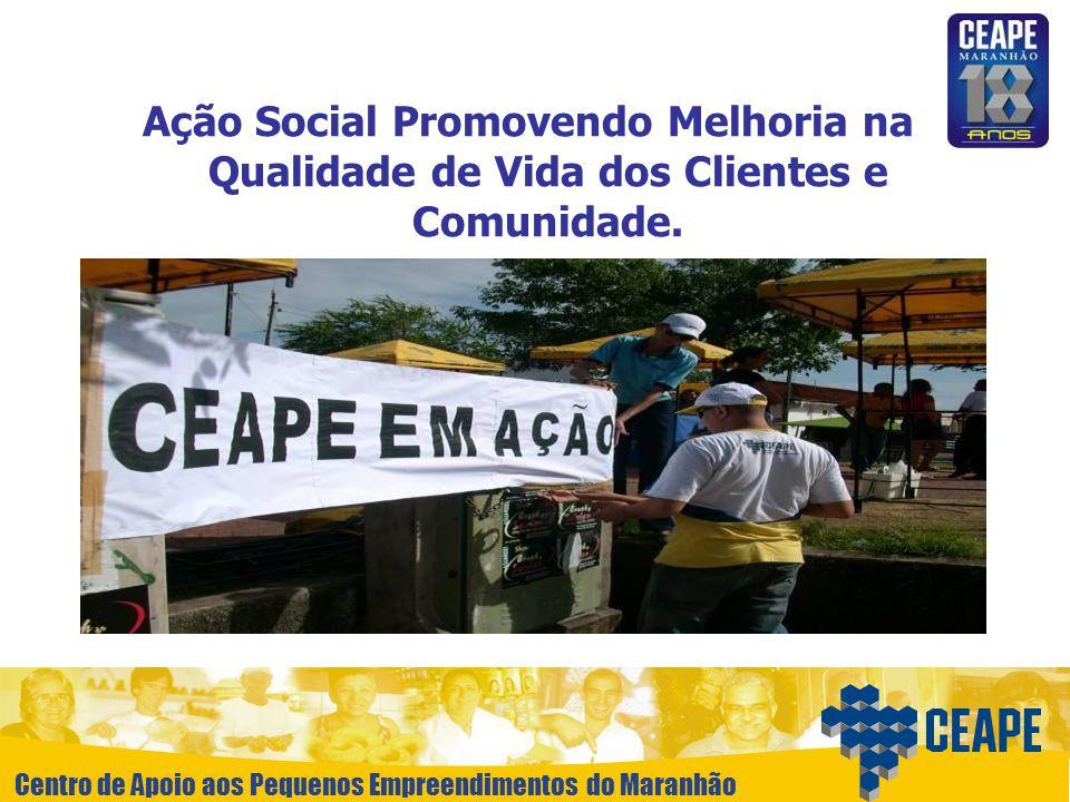 Centro de Apoio aos Pequenos Empreendimentos do Maranhão Ação Social Promovendo Melhoria na Qualidade de Vida dos Clientes e Comunidade.